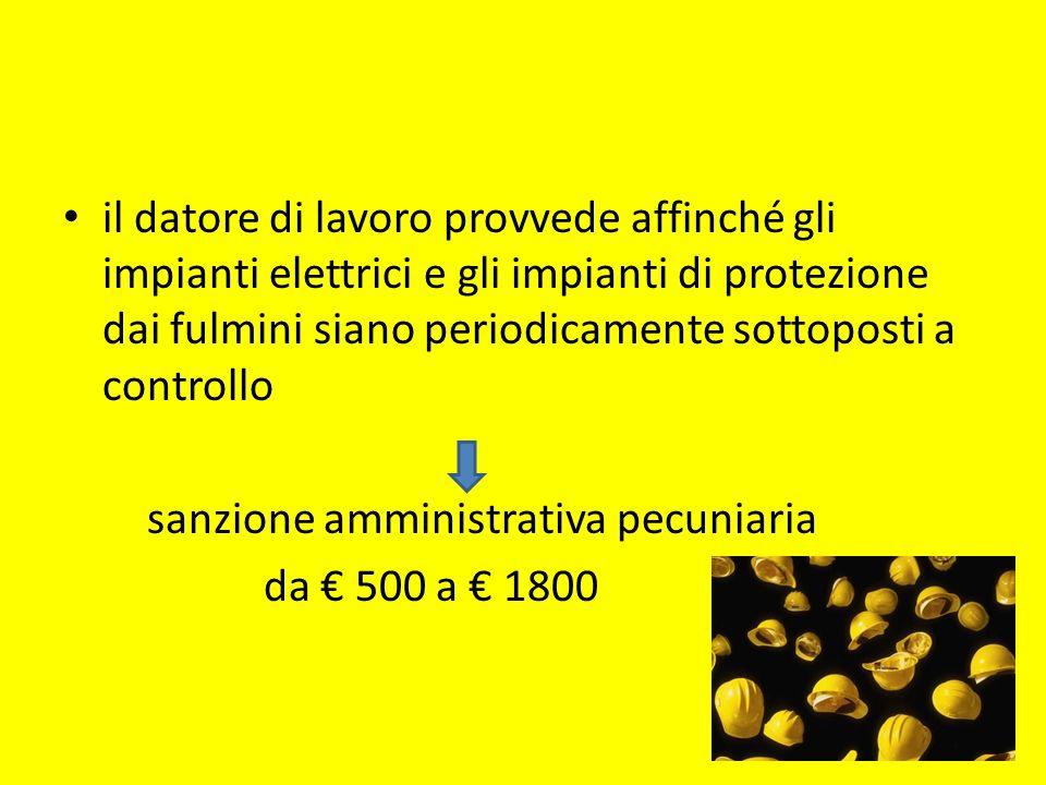 il datore di lavoro provvede affinché gli impianti elettrici e gli impianti di protezione dai fulmini siano periodicamente sottoposti a controllo sanz