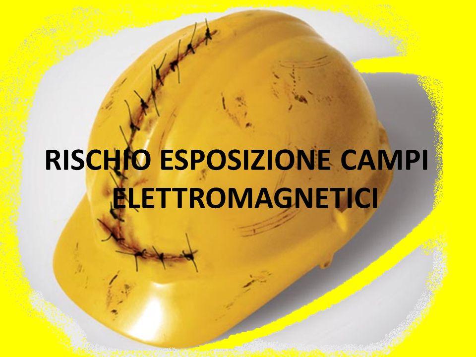 RISCHIO ESPOSIZIONE CAMPI ELETTROMAGNETICI