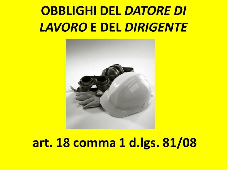 OBBLIGHI DEL DATORE DI LAVORO E DEL DIRIGENTE art. 18 comma 1 d.lgs. 81/08