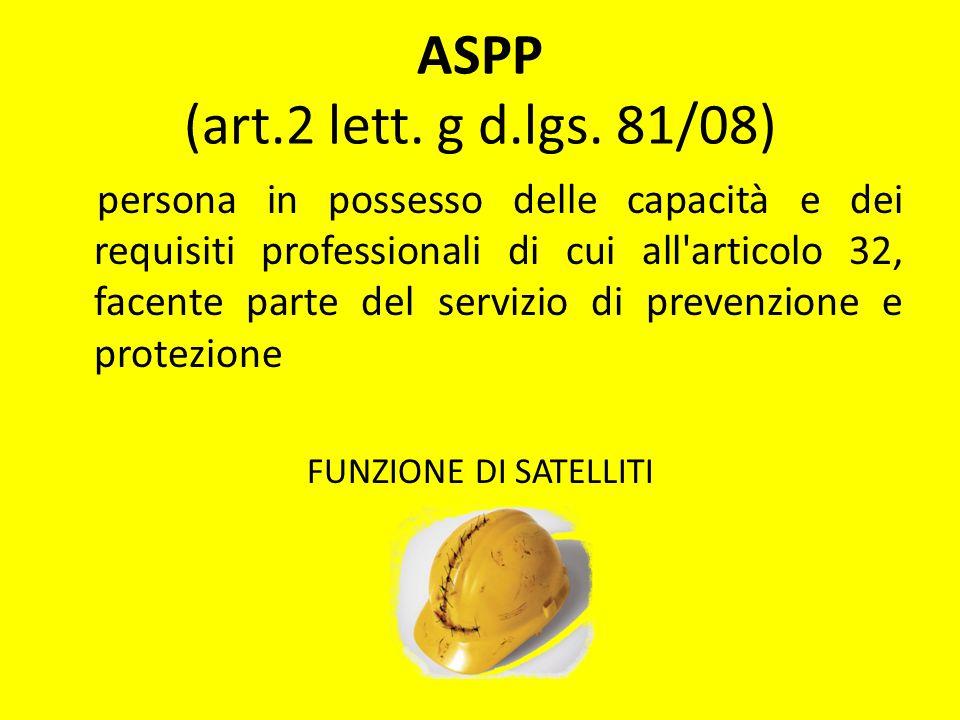ASPP (art.2 lett. g d.lgs. 81/08) persona in possesso delle capacità e dei requisiti professionali di cui all'articolo 32, facente parte del servizio
