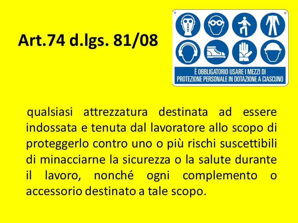 Art.74 d.lgs. 81/08 qualsiasi attrezzatura destinata ad essere indossata e tenuta dal lavoratore allo scopo di proteggerlo contro uno o più rischi sus