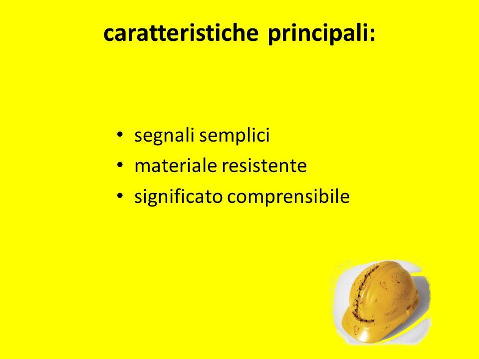 caratteristiche principali: segnali semplici materiale resistente significato comprensibile
