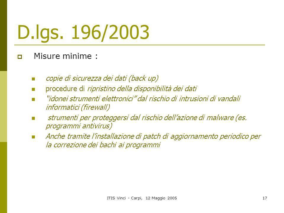 ITIS Vinci - Carpi, 12 Maggio 200517 D.lgs. 196/2003 Misure minime : copie di sicurezza dei dati (back up) procedure di ripristino della disponibilità