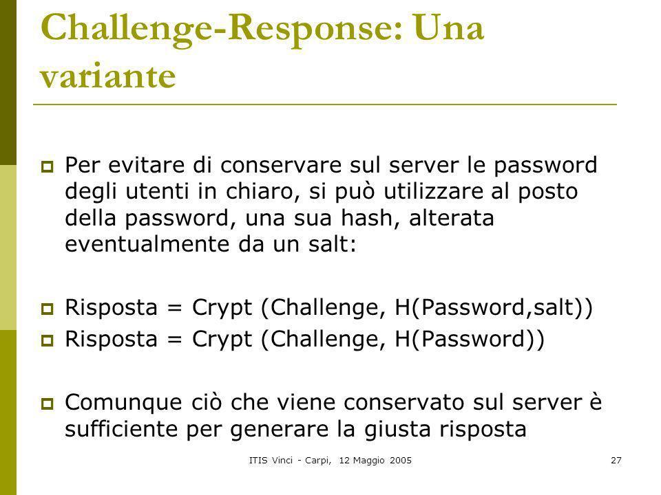 ITIS Vinci - Carpi, 12 Maggio 200527 Challenge-Response: Una variante Per evitare di conservare sul server le password degli utenti in chiaro, si può