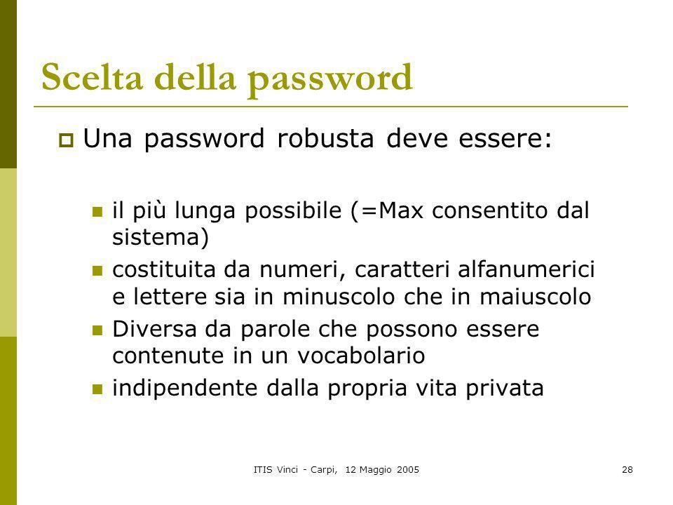 ITIS Vinci - Carpi, 12 Maggio 200528 Scelta della password Una password robusta deve essere: il più lunga possibile (=Max consentito dal sistema) cost