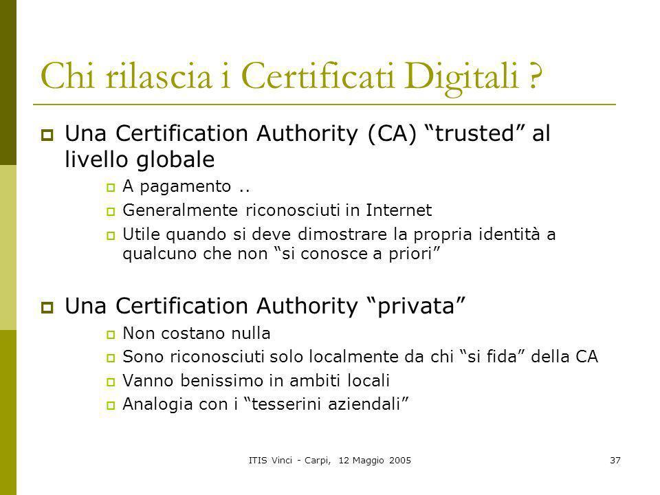 ITIS Vinci - Carpi, 12 Maggio 200537 Chi rilascia i Certificati Digitali ? Una Certification Authority (CA) trusted al livello globale A pagamento.. G