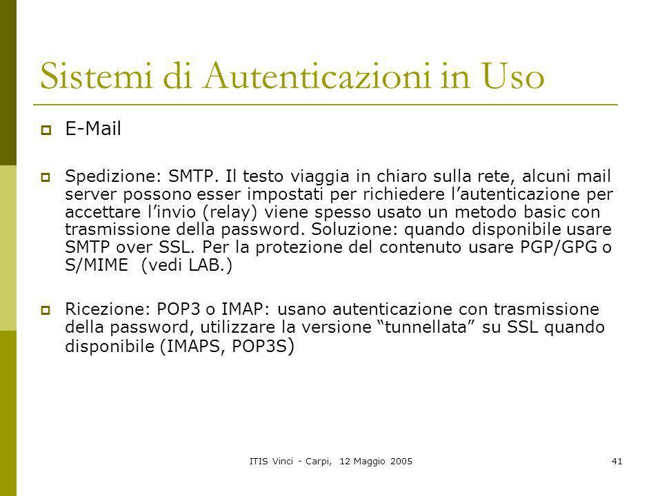ITIS Vinci - Carpi, 12 Maggio 200541 Sistemi di Autenticazioni in Uso E-Mail Spedizione: SMTP. Il testo viaggia in chiaro sulla rete, alcuni mail serv