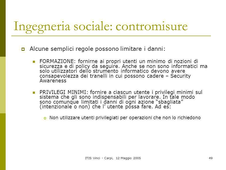 ITIS Vinci - Carpi, 12 Maggio 200549 Ingegneria sociale: contromisure Alcune semplici regole possono limitare i danni: FORMAZIONE: fornirne ai propri