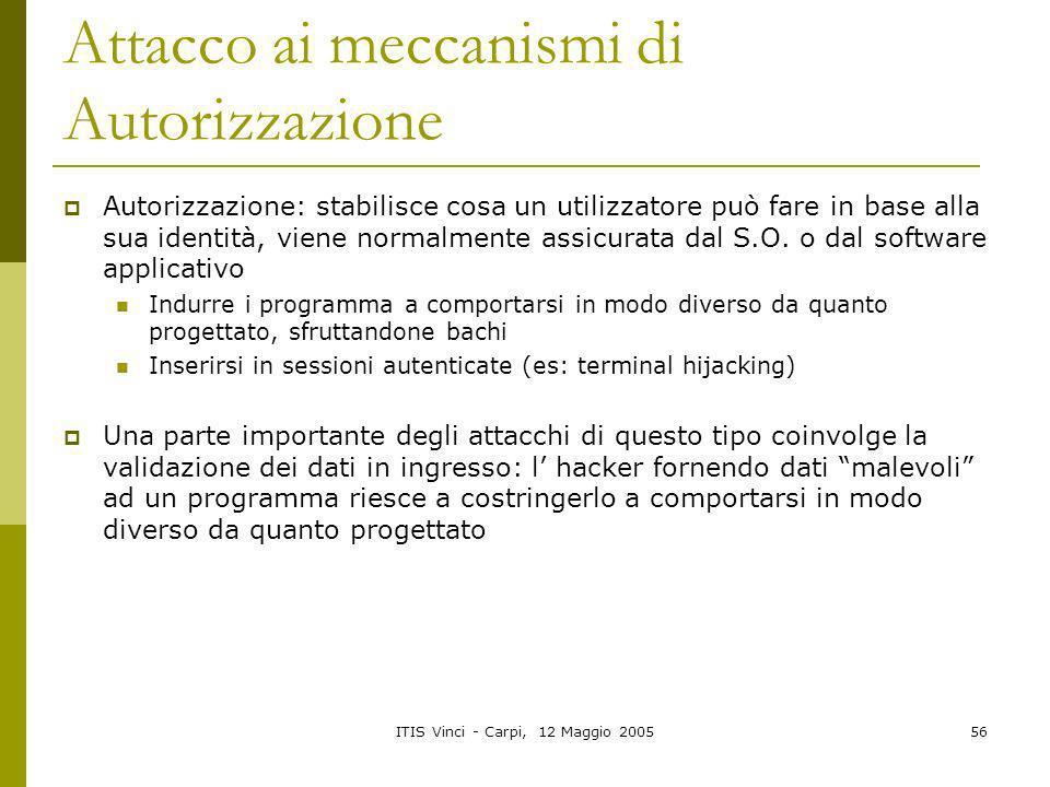 ITIS Vinci - Carpi, 12 Maggio 200556 Attacco ai meccanismi di Autorizzazione Autorizzazione: stabilisce cosa un utilizzatore può fare in base alla sua