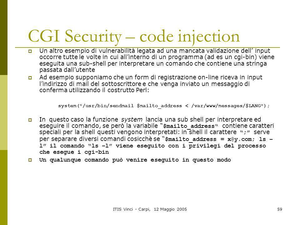 ITIS Vinci - Carpi, 12 Maggio 200559 CGI Security – code injection Un altro esempio di vulnerabilità legata ad una mancata validazione dell input occo