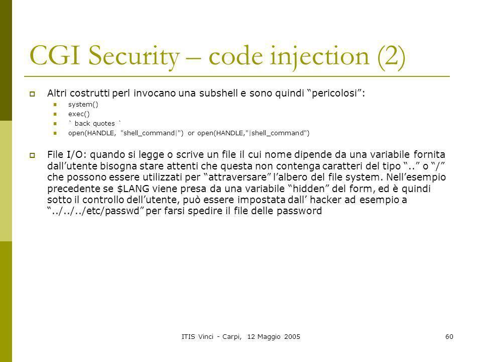 ITIS Vinci - Carpi, 12 Maggio 200560 CGI Security – code injection (2) Altri costrutti perl invocano una subshell e sono quindi pericolosi: system() e