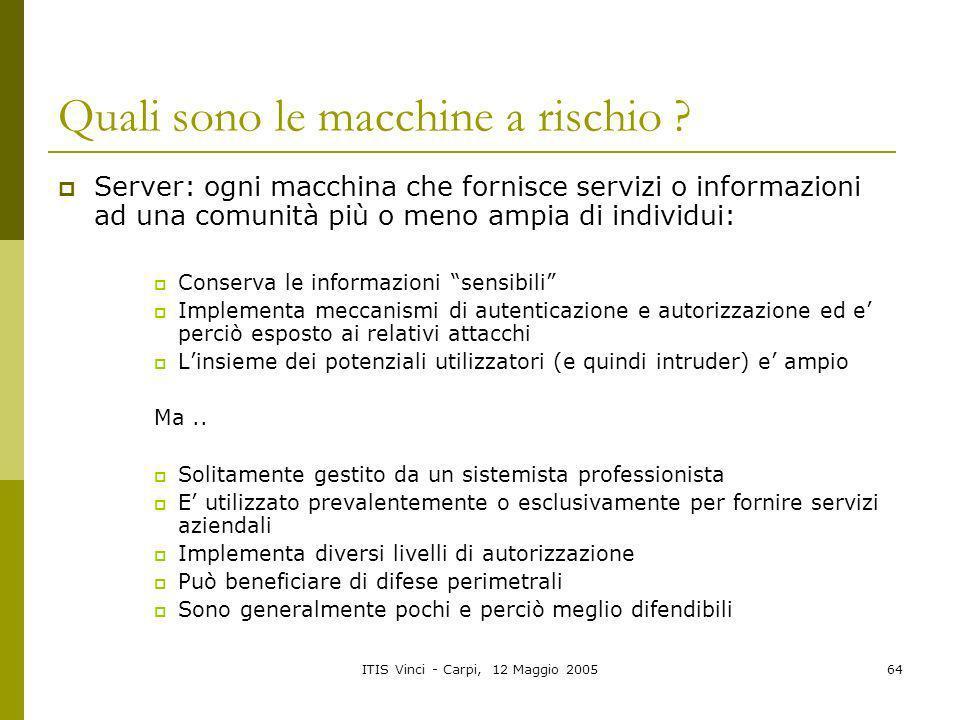 ITIS Vinci - Carpi, 12 Maggio 200564 Quali sono le macchine a rischio ? Server: ogni macchina che fornisce servizi o informazioni ad una comunità più