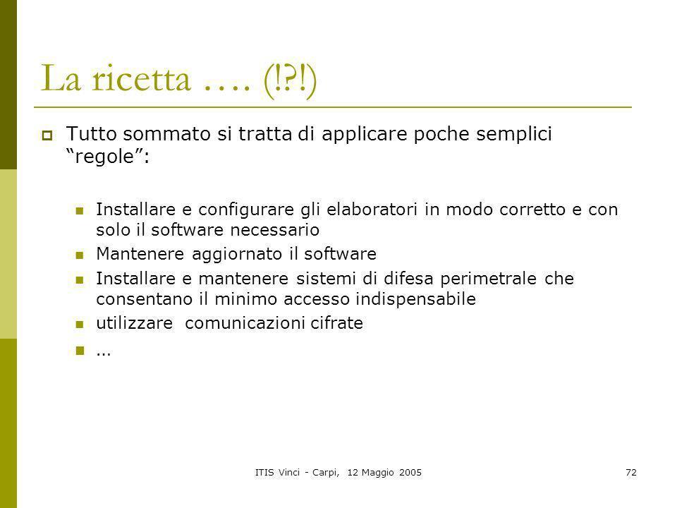 ITIS Vinci - Carpi, 12 Maggio 200572 La ricetta …. (!?!) Tutto sommato si tratta di applicare poche semplici regole: Installare e configurare gli elab