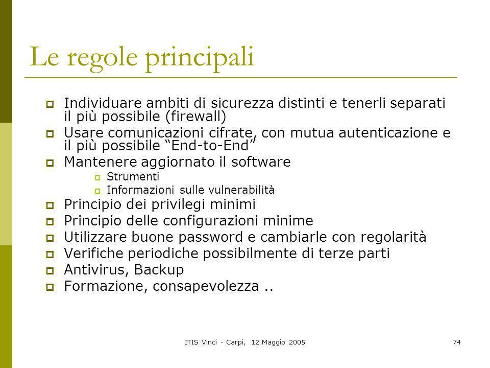 ITIS Vinci - Carpi, 12 Maggio 200574 Le regole principali Individuare ambiti di sicurezza distinti e tenerli separati il più possibile (firewall) Usar