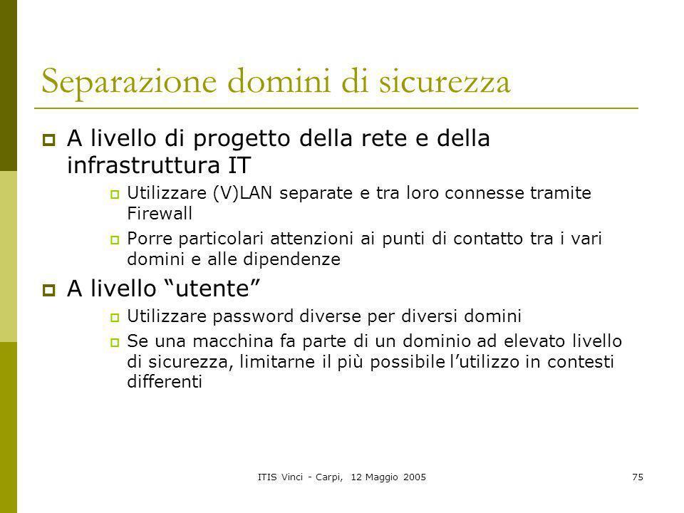 ITIS Vinci - Carpi, 12 Maggio 200575 Separazione domini di sicurezza A livello di progetto della rete e della infrastruttura IT Utilizzare (V)LAN sepa