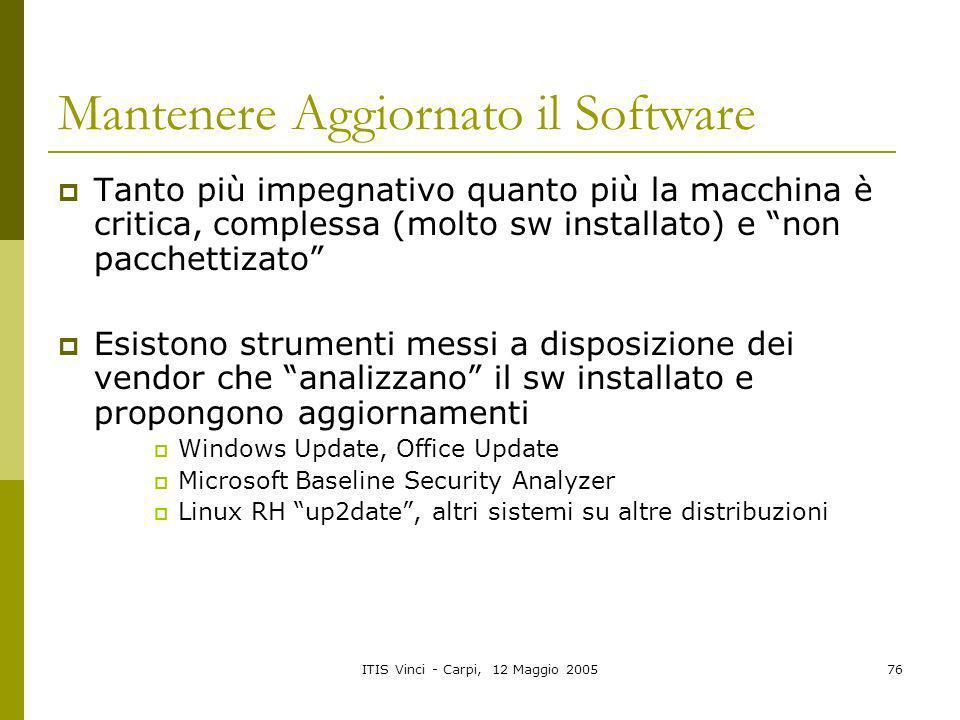 ITIS Vinci - Carpi, 12 Maggio 200576 Mantenere Aggiornato il Software Tanto più impegnativo quanto più la macchina è critica, complessa (molto sw inst