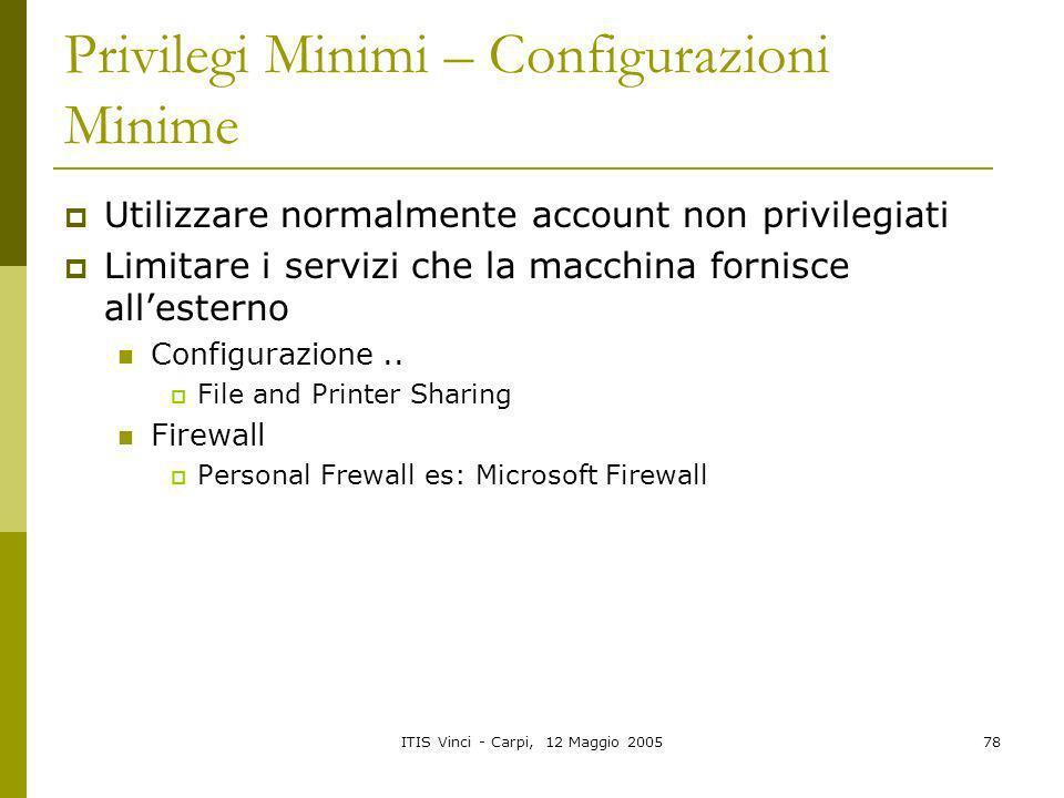 ITIS Vinci - Carpi, 12 Maggio 200578 Privilegi Minimi – Configurazioni Minime Utilizzare normalmente account non privilegiati Limitare i servizi che l