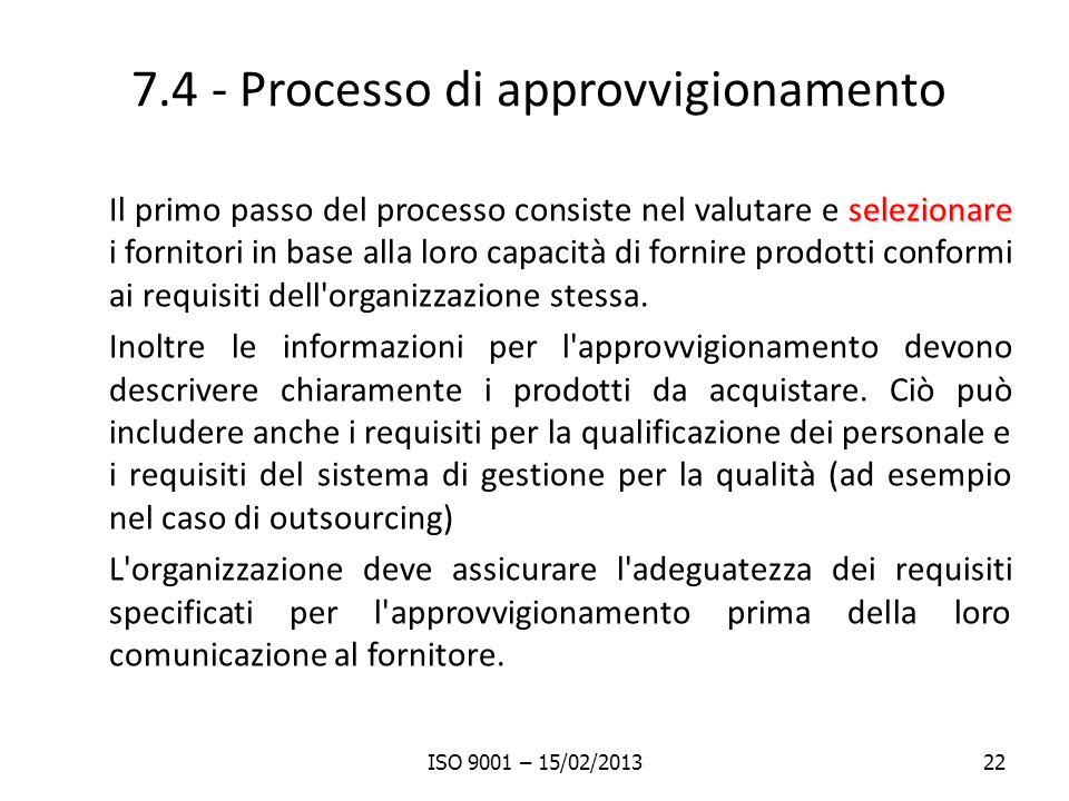 7.4 - Processo di approvvigionamento selezionare Il primo passo del processo consiste nel valutare e selezionare i fornitori in base alla loro capacità di fornire prodotti conformi ai requisiti dell organizzazione stessa.