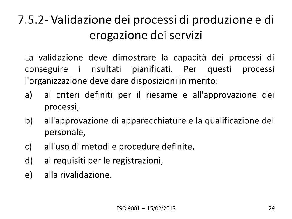 7.5.2- Validazione dei processi di produzione e di erogazione dei servizi La validazione deve dimostrare la capacità dei processi di conseguire i risultati pianificati.