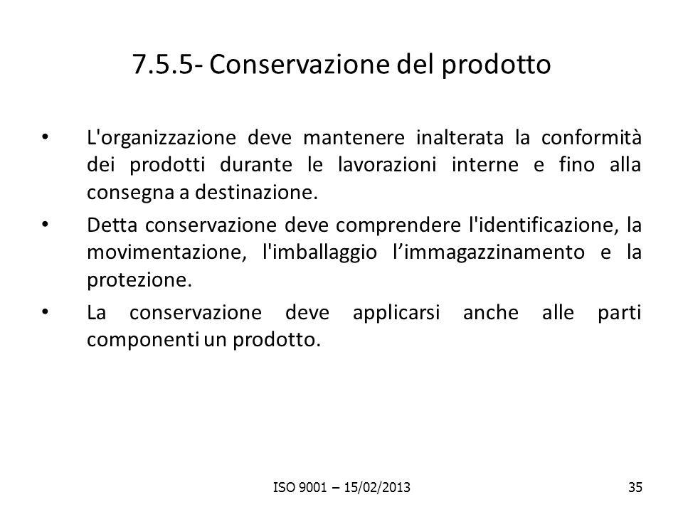 7.5.5- Conservazione del prodotto L organizzazione deve mantenere inalterata la conformità dei prodotti durante le lavorazioni interne e fino alla consegna a destinazione.