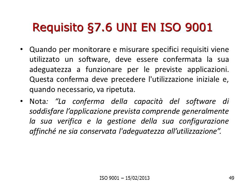 Requisito §7.6 UNI EN ISO 9001 Quando per monitorare e misurare specifici requisiti viene utilizzato un software, deve essere confermata la sua adeguatezza a funzionare per le previste applicazioni.