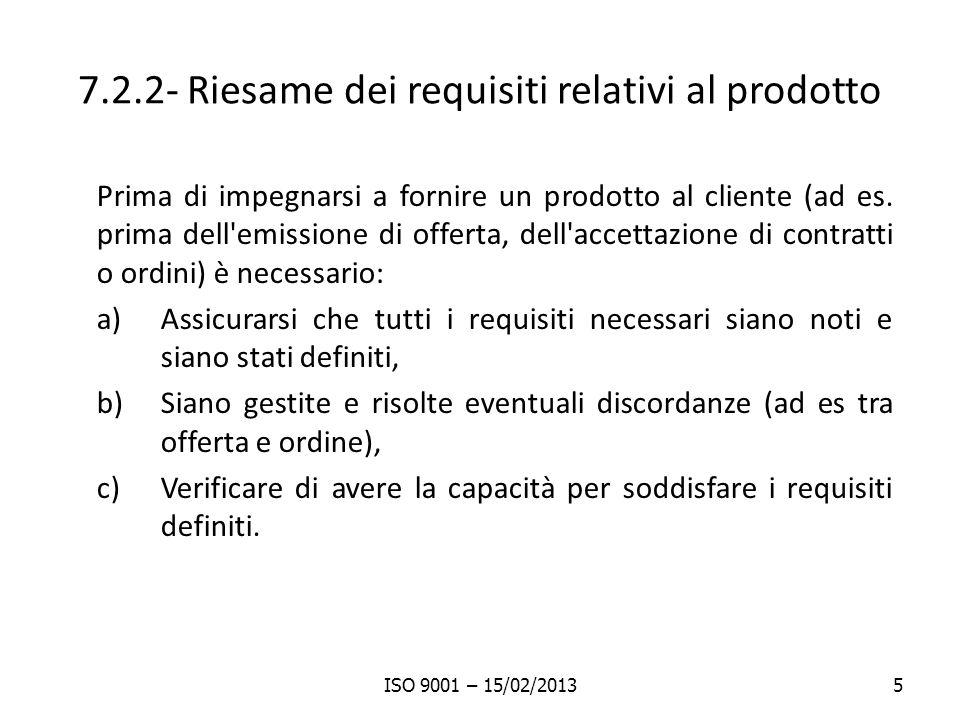 7.2.2- Riesame dei requisiti relativi al prodotto Prima di impegnarsi a fornire un prodotto al cliente (ad es.