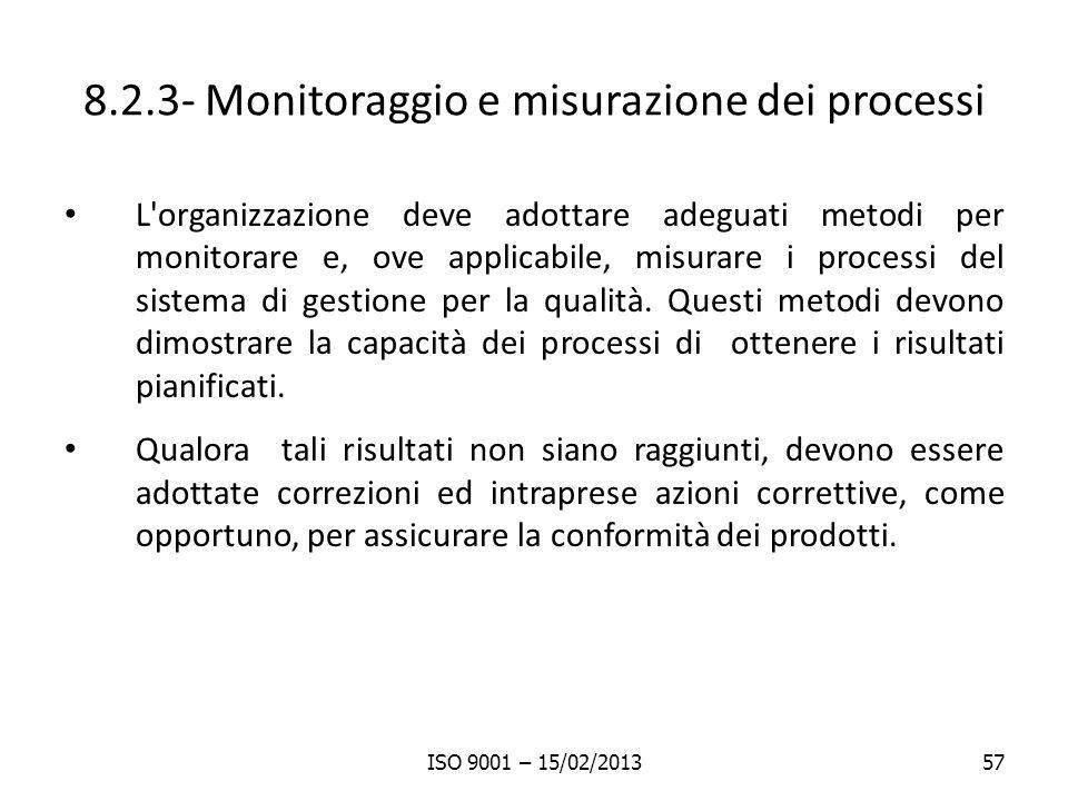 8.2.3- Monitoraggio e misurazione dei processi L organizzazione deve adottare adeguati metodi per monitorare e, ove applicabile, misurare i processi del sistema di gestione per la qualità.