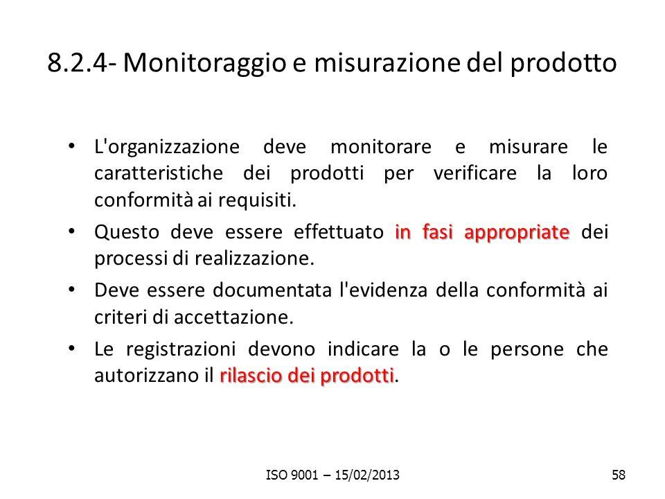 8.2.4- Monitoraggio e misurazione del prodotto L organizzazione deve monitorare e misurare le caratteristiche dei prodotti per verificare la loro conformità ai requisiti.