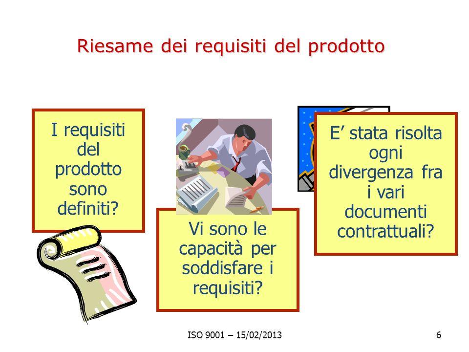 Riesame dei requisiti del prodotto ISO 9001 – 15/02/20136 I requisiti del prodotto sono definiti.