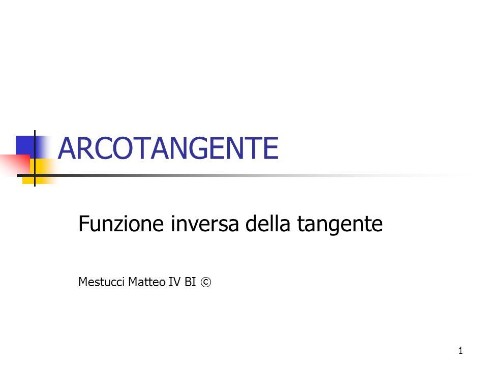 Mestucci Matteo2 Arcotangente Funzione trigonometricatrigonometrica Funzione inversa della tangente Funzione continua Funzione crescente
