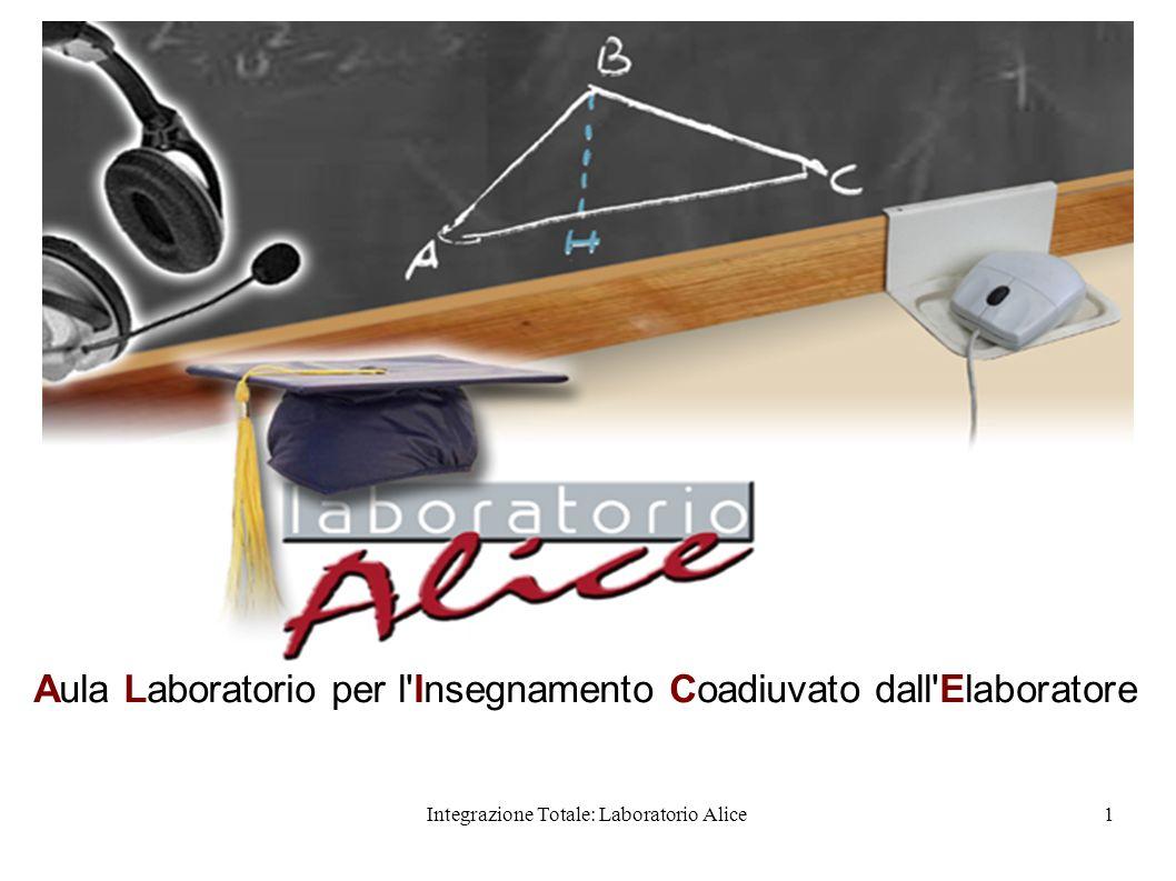 Integrazione Totale: Laboratorio Alice1 Aula Laboratorio per l'Insegnamento Coadiuvato dall'Elaboratore