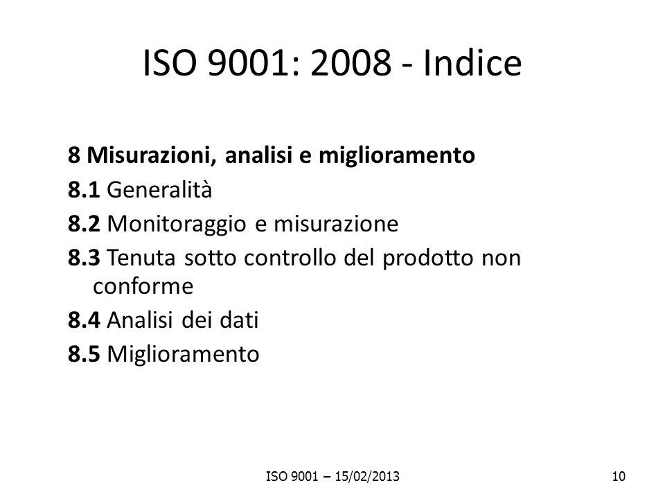 ISO 9001: 2008 - Indice 8 Misurazioni, analisi e miglioramento 8.1 Generalità 8.2 Monitoraggio e misurazione 8.3 Tenuta sotto controllo del prodotto n