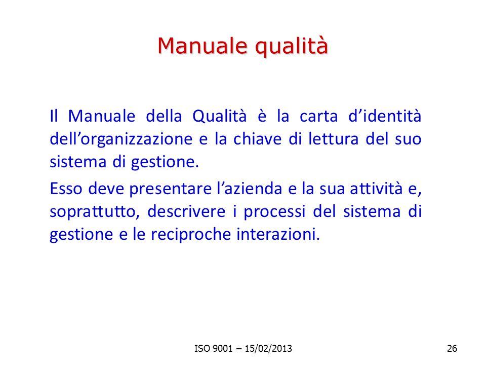 Manuale qualità Il Manuale della Qualità è la carta didentità dellorganizzazione e la chiave di lettura del suo sistema di gestione. Esso deve present