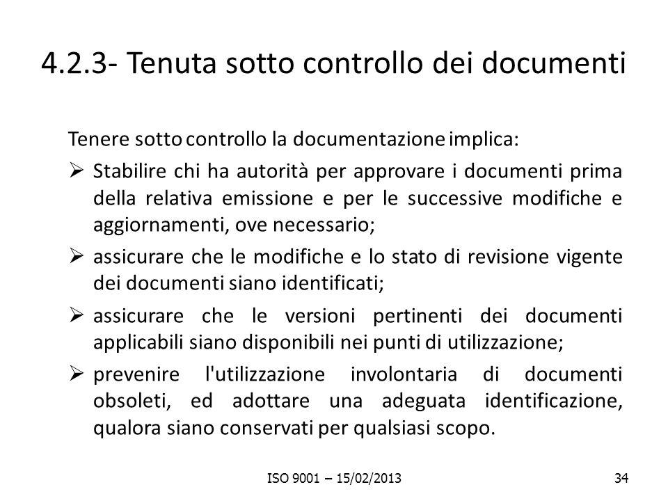 4.2.3- Tenuta sotto controllo dei documenti Tenere sotto controllo la documentazione implica: Stabilire chi ha autorità per approvare i documenti prim