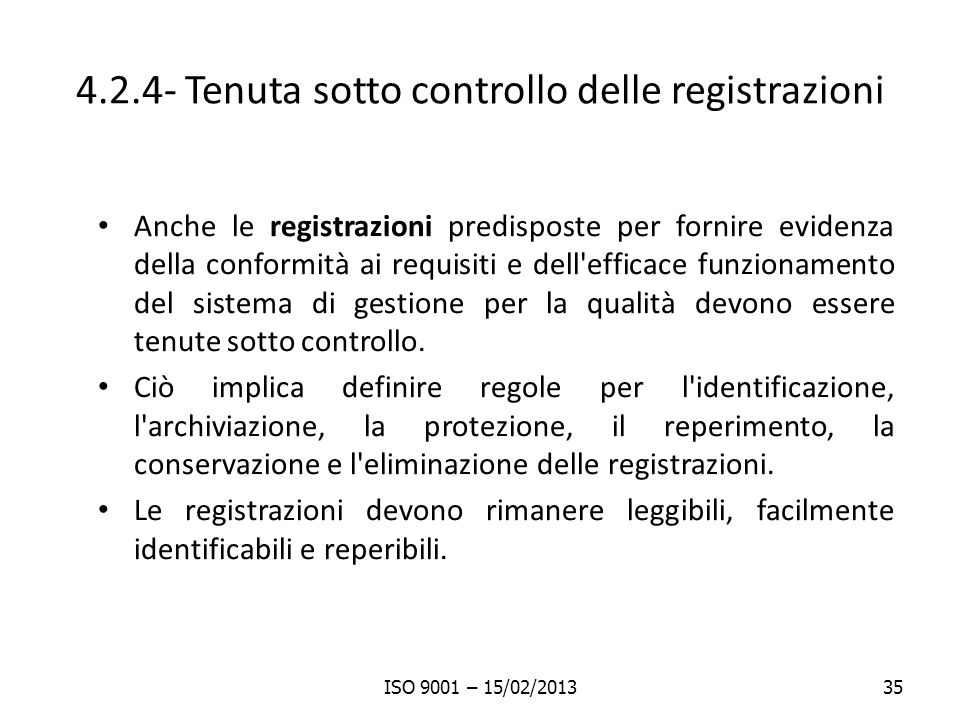 4.2.4- Tenuta sotto controllo delle registrazioni Anche le registrazioni predisposte per fornire evidenza della conformità ai requisiti e dell'efficac