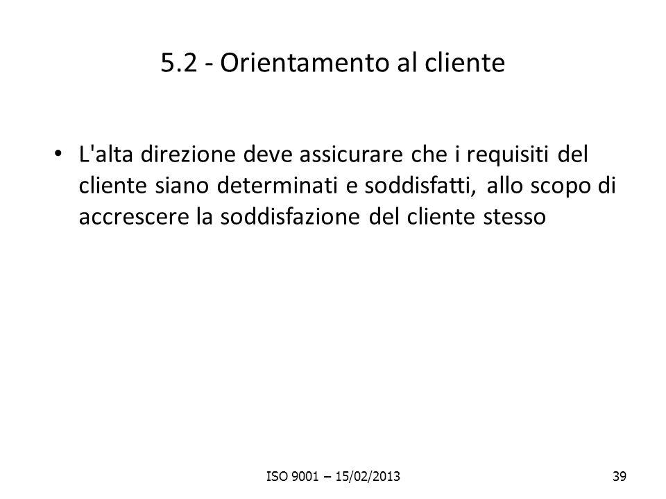 5.2 - Orientamento al cliente L'alta direzione deve assicurare che i requisiti del cliente siano determinati e soddisfatti, allo scopo di accrescere l