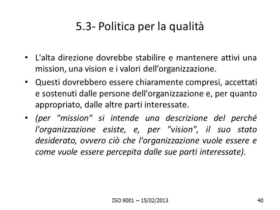 5.3- Politica per la qualità L'alta direzione dovrebbe stabilire e mantenere attivi una mission, una vision e i valori dellorganizzazione. Questi dovr