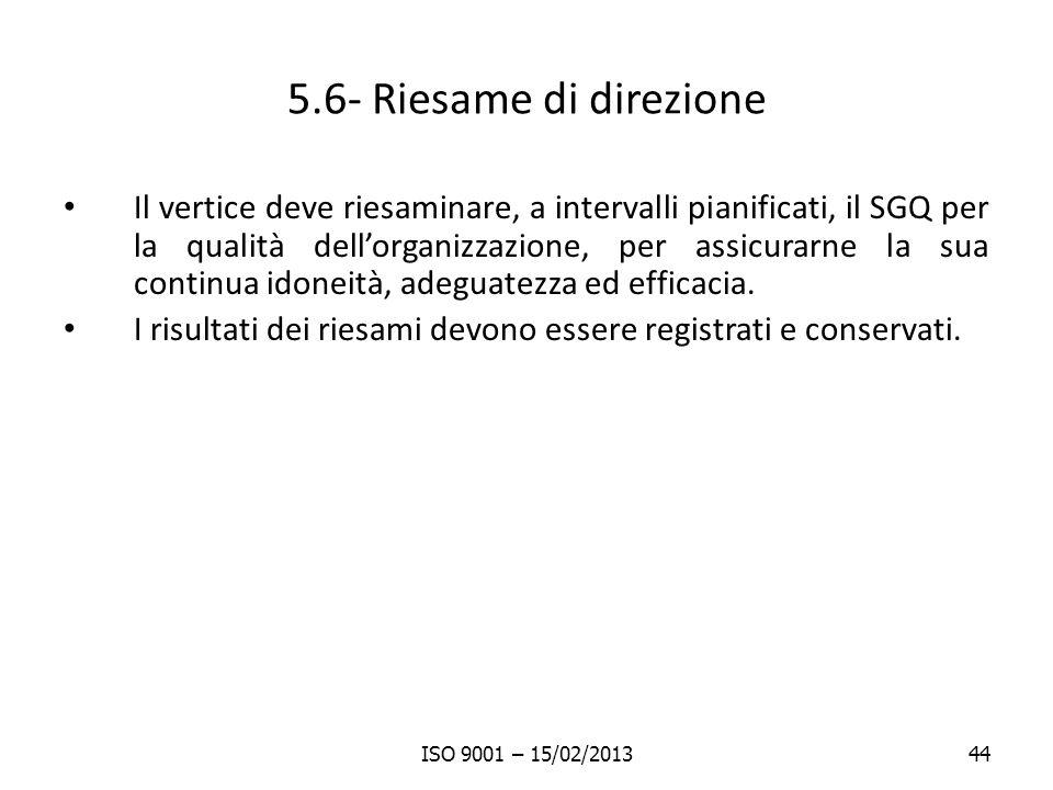 5.6- Riesame di direzione Il vertice deve riesaminare, a intervalli pianificati, il SGQ per la qualità dellorganizzazione, per assicurarne la sua cont