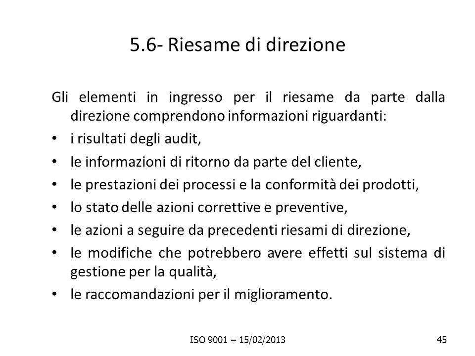 5.6- Riesame di direzione Gli elementi in ingresso per il riesame da parte dalla direzione comprendono informazioni riguardanti: i risultati degli aud