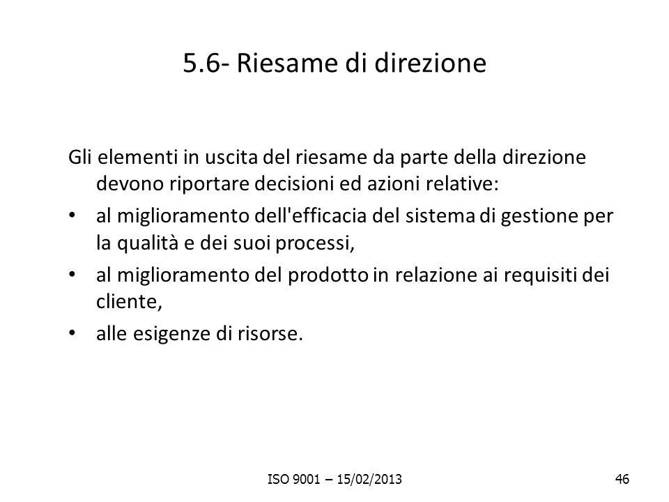 5.6- Riesame di direzione Gli elementi in uscita del riesame da parte della direzione devono riportare decisioni ed azioni relative: al miglioramento