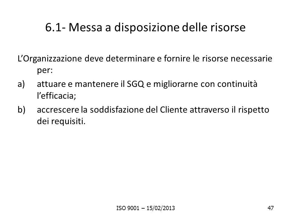 6.1- Messa a disposizione delle risorse LOrganizzazione deve determinare e fornire le risorse necessarie per: a)attuare e mantenere il SGQ e migliorar