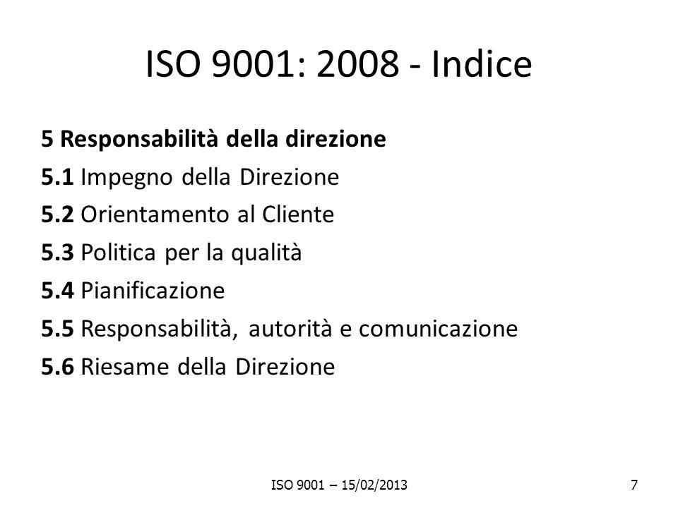 Procedure obbligatorie 6 procedure obbligatorie La ISO 9001 richiede 6 procedure obbligatorie, per stabilire in forma documentata come vengono gestiti: I documenti Le registrazioni Gli audit interni Le non conformità Le azioni correttive Le azioni preventive ISO 9001 – 15/02/201328