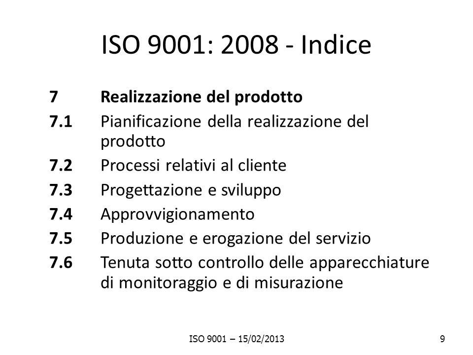 ISO 9001: 2008 - Indice 8 Misurazioni, analisi e miglioramento 8.1 Generalità 8.2 Monitoraggio e misurazione 8.3 Tenuta sotto controllo del prodotto non conforme 8.4 Analisi dei dati 8.5 Miglioramento ISO 9001 – 15/02/201310