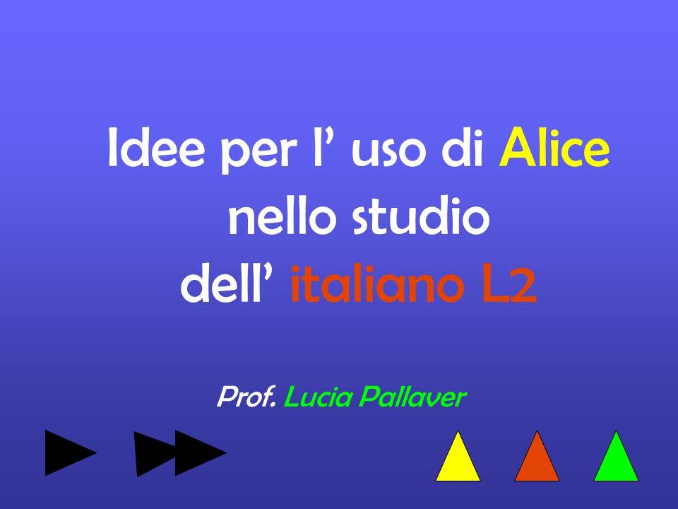 Idee per l uso di Alice nello studio dell italiano L2 Prof. Lucia Pallaver