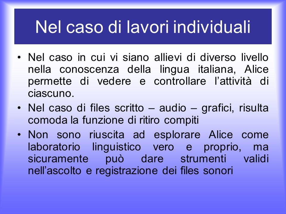Nel caso di lavori individuali Nel caso in cui vi siano allievi di diverso livello nella conoscenza della lingua italiana, Alice permette di vedere e