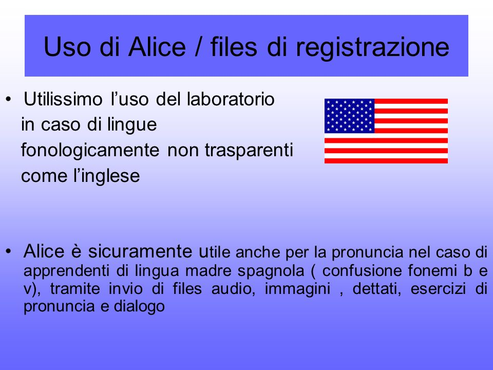 Uso di Alice / files di registrazione Utilissimo luso del laboratorio in caso di lingue fonologicamente non trasparenti come linglese Alice è sicurame