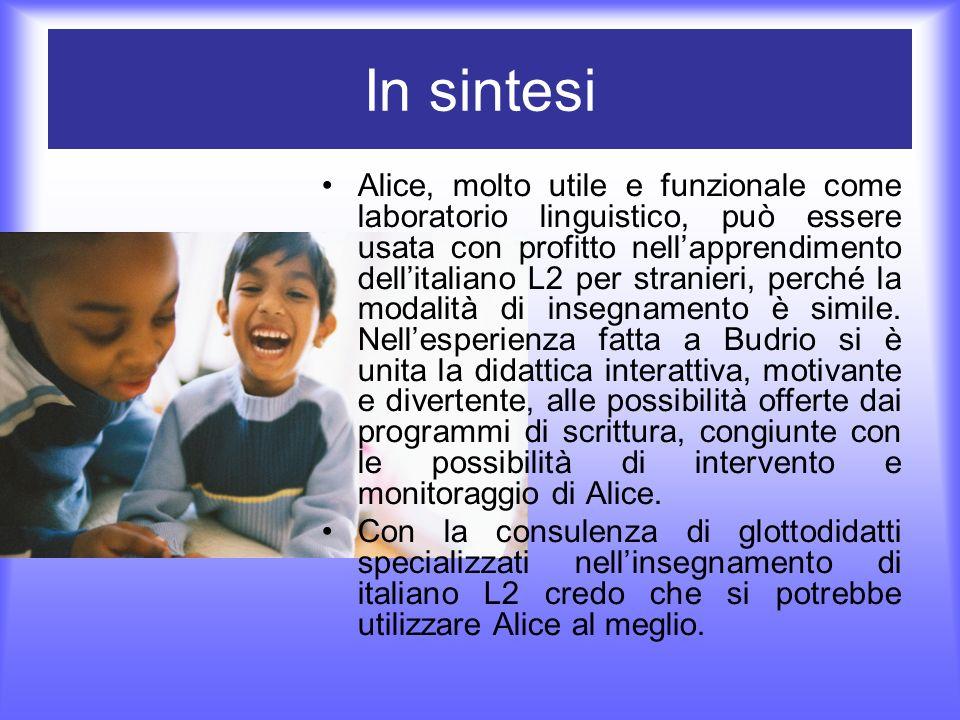 In sintesi Alice, molto utile e funzionale come laboratorio linguistico, può essere usata con profitto nellapprendimento dellitaliano L2 per stranieri