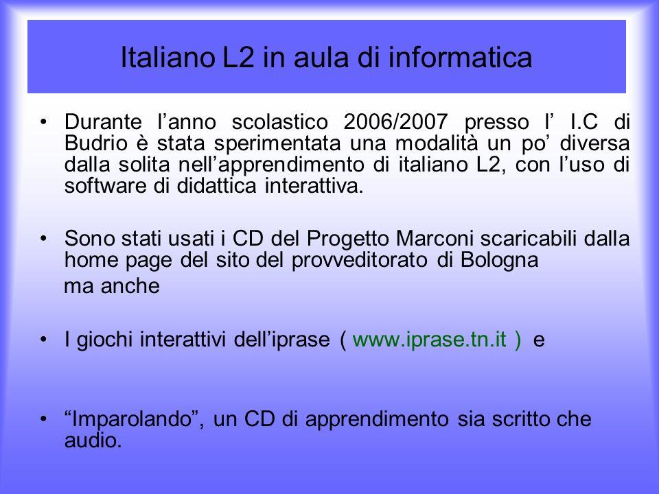 Italiano L2 in aula di informatica Durante lanno scolastico 2006/2007 presso l I.C di Budrio è stata sperimentata una modalità un po diversa dalla sol