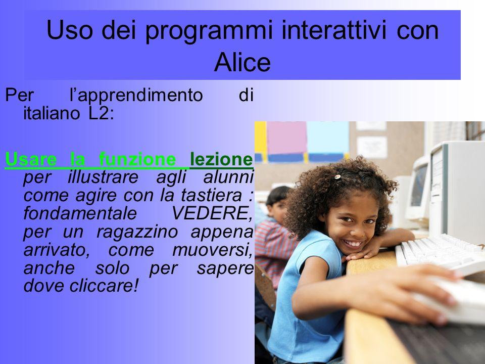 Uso dei programmi interattivi con Alice Per lapprendimento di italiano L2: Usare la funzione lezione per illustrare agli alunni come agire con la tast