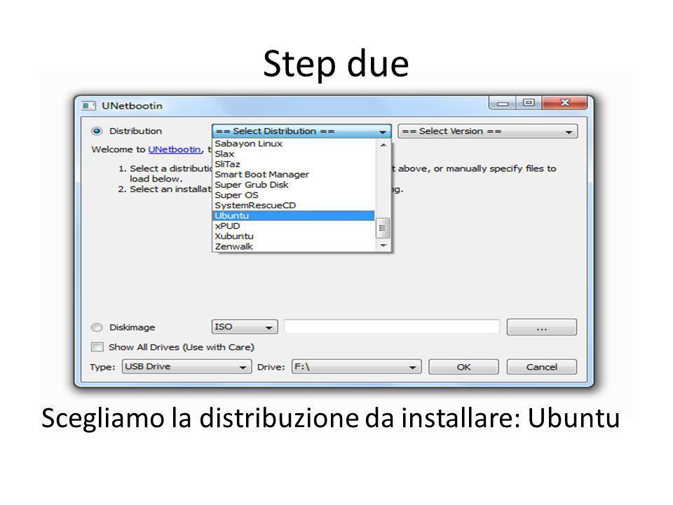 Step due Scegliamo la distribuzione da installare: Ubuntu